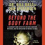 Beyond the Body Farm: A Legendary Bone Detective Explores Murder, Mysteries, and the Revolution in Forensic Science | Dr. Bill Bass,Jon Jefferson
