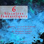 6 histoires fantastiques: Omphale, le pied de la momie et 4 autres nouvelles | Théophile Gautier
