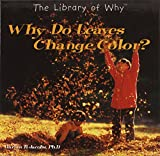 Why Do Leaves Change Color? (Library of Why?)