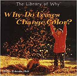 Why Do Leaves Change Color? (Library of Why): Marian B. Jacobs ...