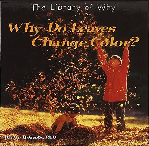 Livres électroniques gratuits à télécharger Why Do Leaves Change Color? (Library of Why?) PDF 0823952754 by Marian B. Jacobs