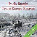 Trans Europa Express Audiobook by Paolo Rumiz Narrated by Bruno Armando