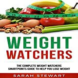 Weight Watchers: The Complete Weight Watchers Smartpoints Guide to Help You Lose Weight