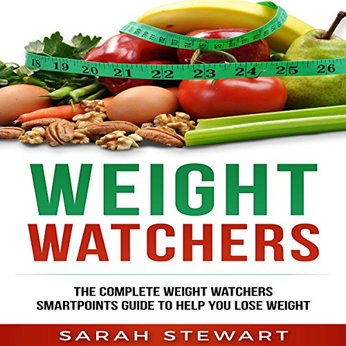 Weight Watchers: The Complete Weight Watchers Smartpoints Guide to Help You Lose Weight by Sarah Stewart