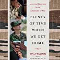 Plenty of Time When We Get Home: Love and Recovery in the Aftermath of War Audiobook by Kayla Williams Narrated by Kayla Williams