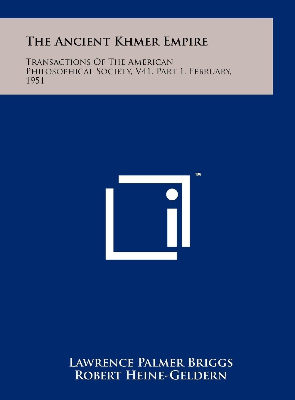 Read Online The Ancient Khmer Empire: Transactions Of The American Philosophical Society, V41, Part 1, February, 1951 pdf