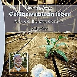 Geldbewusstsein leben (Neues Bewusstsein: Seminar-Live-Hörbuch)