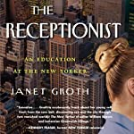 The Receptionist: An Education at The New Yorker (Digital Edition) | Janet Groth
