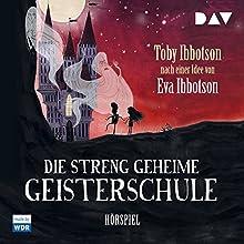 Die streng geheime Geisterschule Hörspiel von Toby Ibbotson Gesprochen von: Walter Renneisen