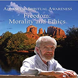 Advancing Spiritual Awareness: Freedom: Morality and Ethics