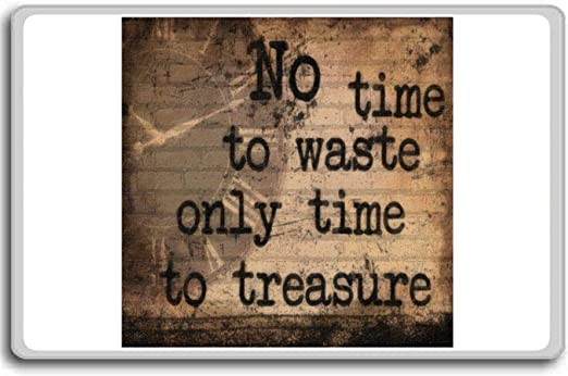 com no time to waste only time to treasure motivational