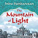 The Mountain of Light: A Novel Audiobook by Indu Sundaresan Narrated by Neil Shah