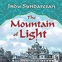 The Mountain of Light: A Novel Hörbuch von Indu Sundaresan Gesprochen von: Neil Shah
