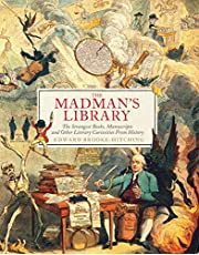 The Madman's Library: The Strangest Books, Manuscripts and Other Literary Curiosities from History