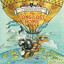 The Incorrigible Children of Ashton Place: Book VI: The Long-Lost Home Audiobook by Maryrose Wood Narrated by Fiona Hardingham