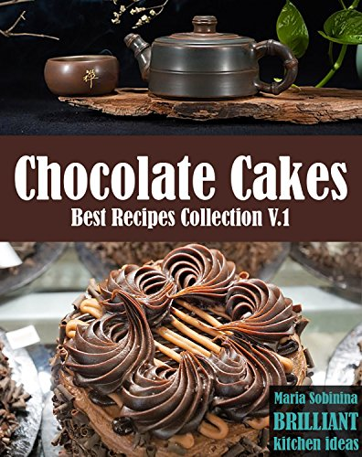 Best Chocolate Cake Recipes Collection: 10 chocolate cake recipes plus a bonus recipe of a super healthy version of chocolate cake.  (Chocolate Cakes Vol 1) by Maria  Sobinina