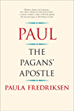 Paul: The Pagan's Apostle (English Edition)