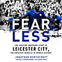 Fearless: The Amazing Underdog Story of Leicester City, the Greatest Miracle in Sports History Audiobook by Jonathan Northcroft Narrated by Nathan Turner