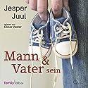 Mann & Vater sein Hörbuch von Jesper Juul Gesprochen von: Claus Vester