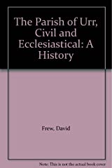 The Parish of Urr: Civil and ecclesiastical : a history Hardcover