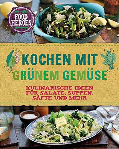 kochen-mit-grnem-gemse-kulinarische-ideen-fr-salate-suppen-sfte-und-mehr