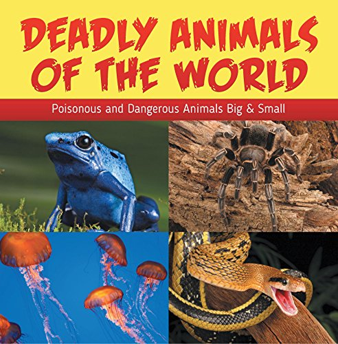 (Deadly Animals Of The World: Poisonous and Dangerous Animals Big & Small: Wildlife Books for Kids (Children's Animal)