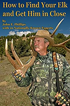 How to Find Your Elk and Get Him in Close by [Phillips, John E.]