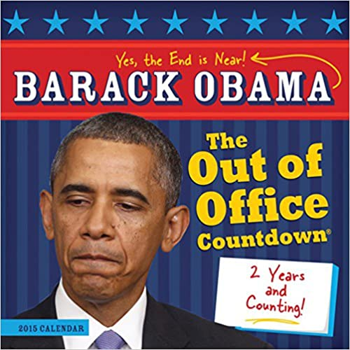 Barack Obama The Out of Office Countdown 2015 Calendar: Yes, The End is Near
