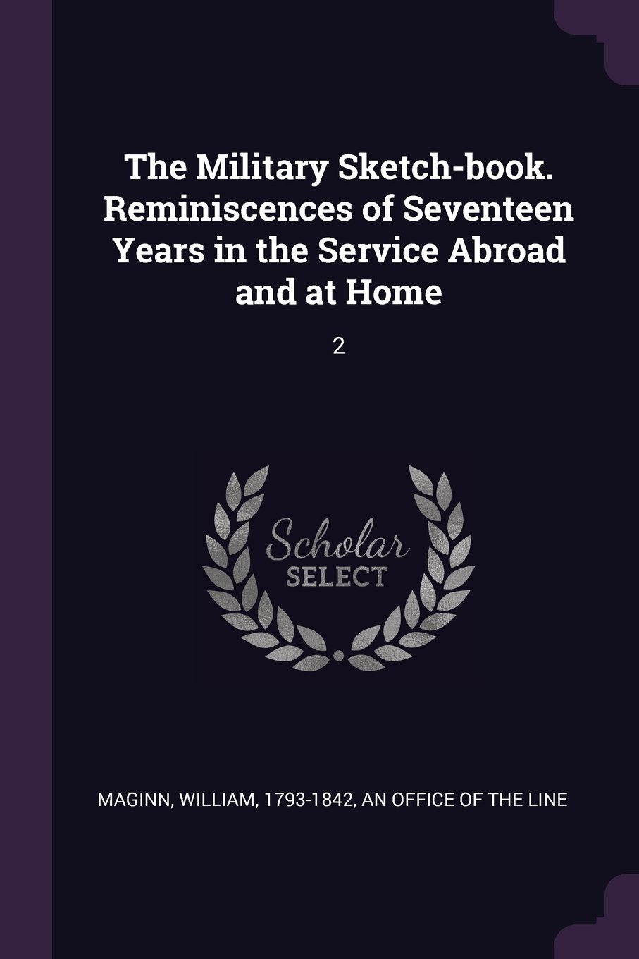 The Military Sketch-Book. Reminiscences of Seventeen Years in the Service Abroad and at Home: 2 pdf