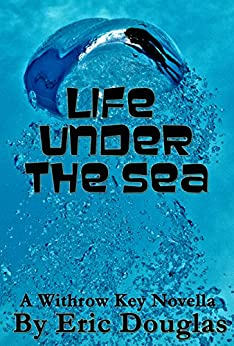 Life Under the Sea (A Withrow Key Thriller Short Story Book 8) by [Douglas, Eric]