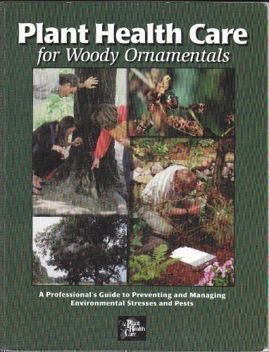 Plant Health Care for Woody Ornamentals: A Professional's Guide to Preventing & Managing Environmental Stresses & Pests by Brand: Univ of Illinois College of