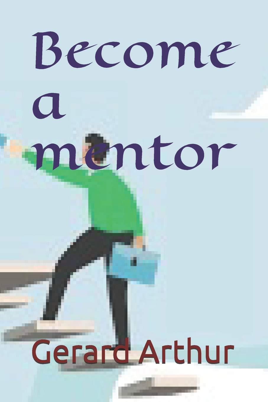 Become a mentor (PEDAGOGY): Gerard Arthur: 9781075540882 ...