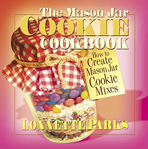 The Mason Jar Cookie Cookbook (Marson Jar Cookbook) by Lonnette Parks