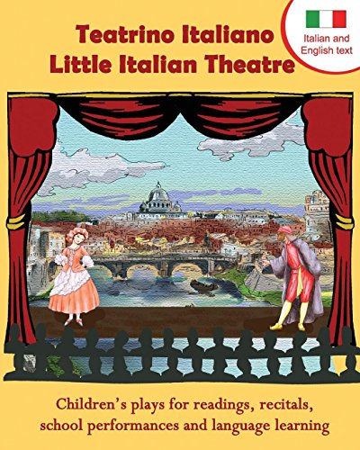 Teatrino Italiano - Little Italian Theatre: Children's plays for readings, recitals, school performances, and language learning (Scripts in English and Italian) (Readers Theatre) (Italian Edition) by Long Bridge Publishing