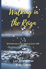 Walking in the Reign: 30 Reflections from Seeking God's Will Paperback