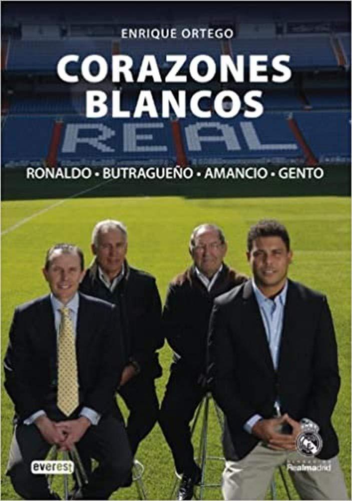 Corazones Blancos. Ronaldo, Butragueño, Amancio, Gento Biografías Real Madrid: Amazon.es: Ortego Rey Enrique, Rodríguez Pérez Dativo: Libros