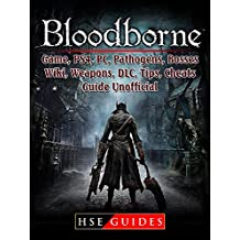 Bloodborne Game, PS4, PC, Pathogens, Bosses, Wiki, Weapons, DLC, Tips, Cheats, Guide Unofficial