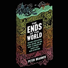 The Ends of the World: Volcanic Apocalypses, Lethal Oceans, and Our Quest to Understand Earth's Past Mass Extinctions Audiobook by Peter Brannen Narrated by Adam Verner