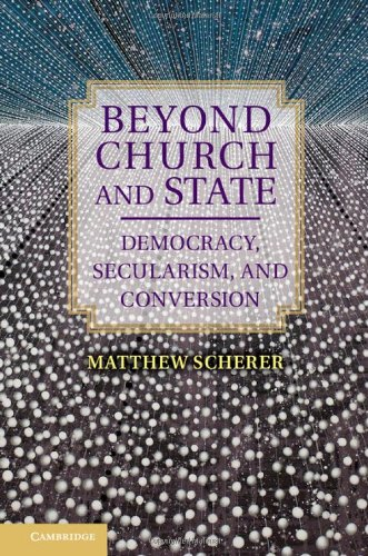 Beyond Church and State: Democracy, Secularism, and Conversion