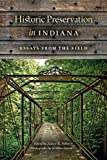 Historic Preservation in Indiana : Essays from the Field, , 0253010462