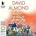 Half a Creature from the Sea: A Life in Stories Audiobook by David Almond Narrated by Malcolm Hamilton