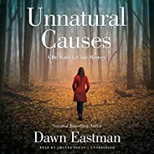 Unnatural Causes: A Dr. Katie LeClair Mystery, Book 1 Audiobook by Dawn Eastman Narrated by Amanda Dolan