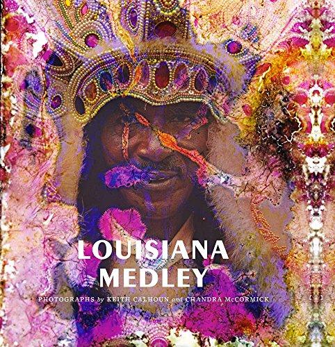 Louisiana Medley: Photographs by Keith Calhoun and Chandra McCormick