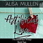 Artificial Love: Good Bye Trilogy, Book 2 | Alisa Mullen
