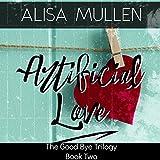 Artificial Love: Good Bye Trilogy, Book 2