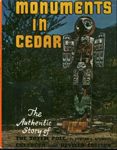 Monuments in Cedar: The Authentic Story of the Totem Pole