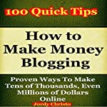 How to Make Money Blogging: Proven Ways to Make Tens of Thousands, Even Millions of Dollars Online | Jordy Christo