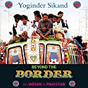 Beyond the Border: An Indian in Pakistan Audiobook by Yoginder Sikand Narrated by Winston Balmon