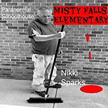 Paranormal Schoolhouse: Misty Falls Elementary Audiobook by Nikki Sparks Narrated by Jill Summers, Nick J. Russo