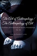 The Art of Anthropology / The Anthropology of Art (Southern Anthropological Society Proceedings) Paperback